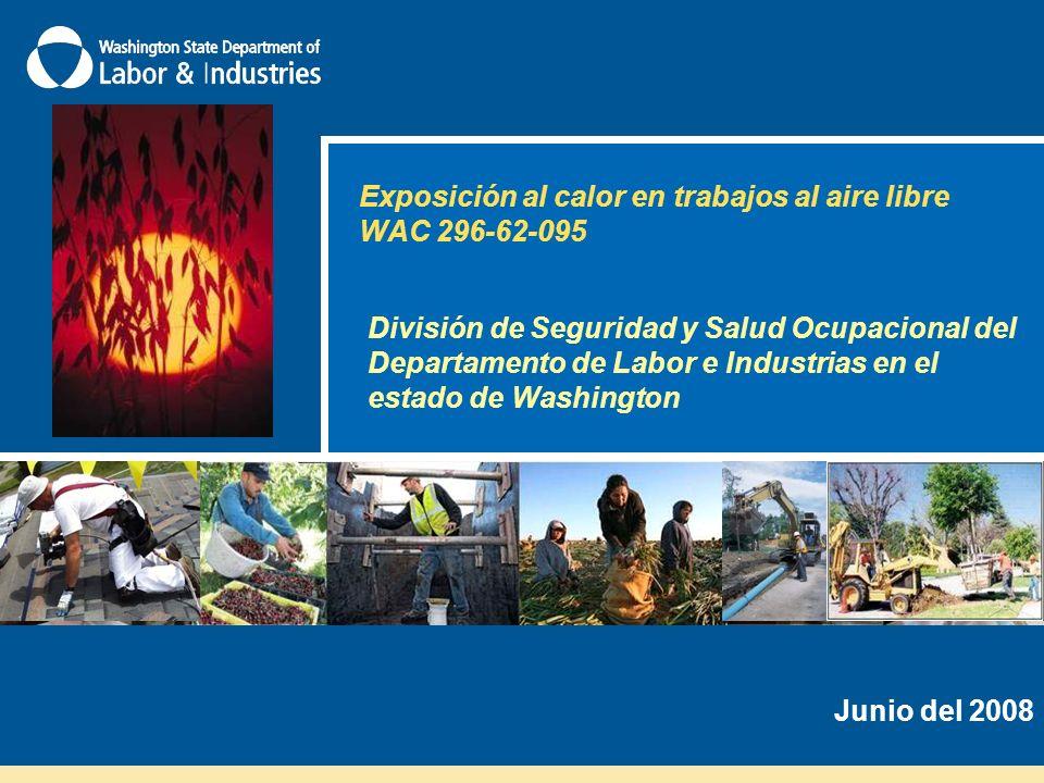 Exposición al calor en trabajos al aire libre WAC 296-62-095 División de Seguridad y Salud Ocupacional del Departamento de Labor e Industrias en el estado de Washington Junio del 2008