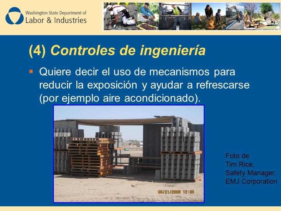 (4) Controles de ingeniería Quiere decir el uso de mecanismos para reducir la exposición y ayudar a refrescarse (por ejemplo aire acondicionado).
