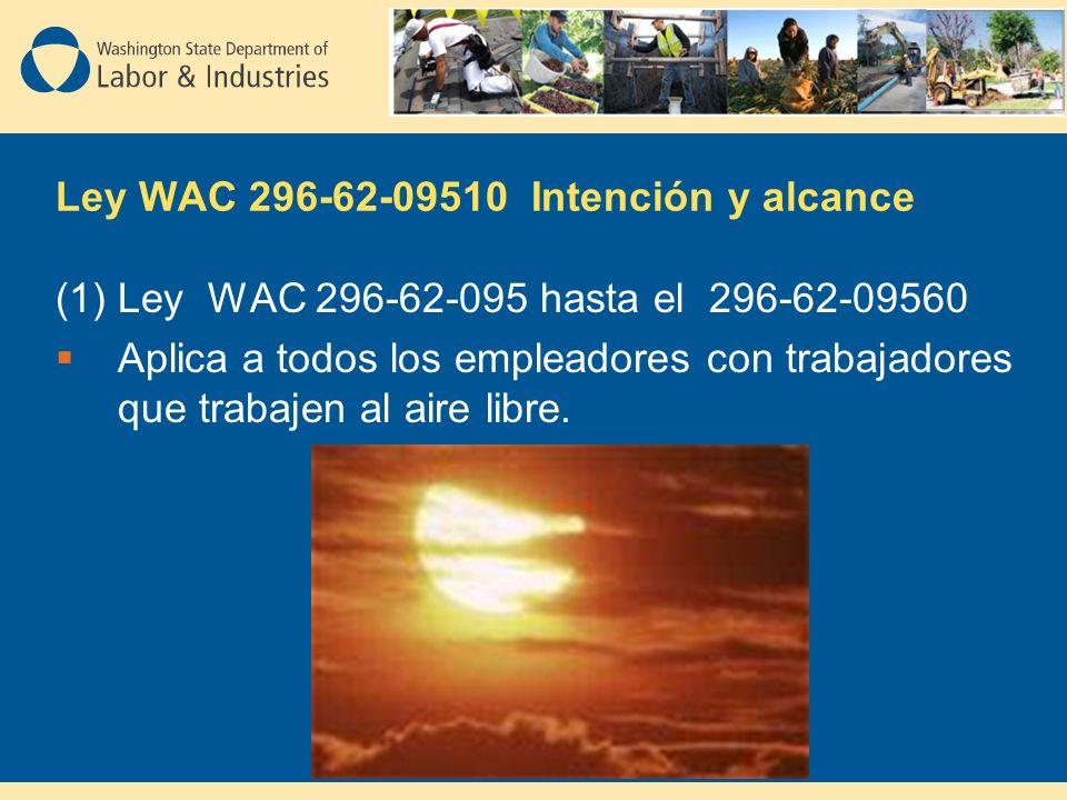 Ley WAC 296-62-09510 Intención y alcance (1) Ley WAC 296-62-095 hasta el 296-62-09560 Aplica a todos los empleadores con trabajadores que trabajen al aire libre.