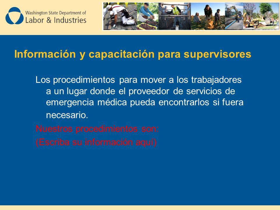 Información y capacitación para supervisores Los procedimientos para mover a los trabajadores a un lugar donde el proveedor de servicios de emergencia médica pueda encontrarlos si fuera necesario.