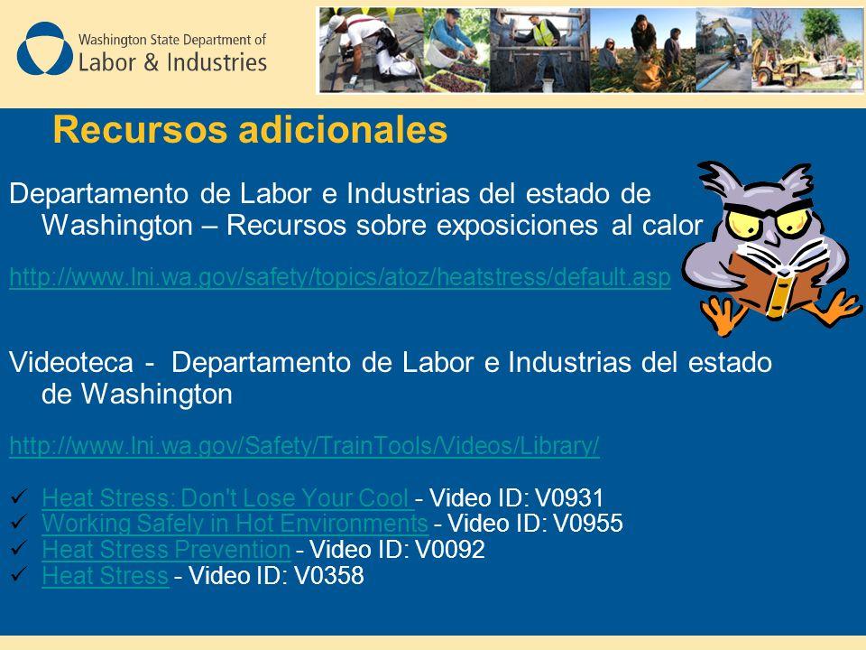 Recursos adicionales Departamento de Labor e Industrias del estado de Washington – Recursos sobre exposiciones al calor http://www.lni.wa.gov/safety/t