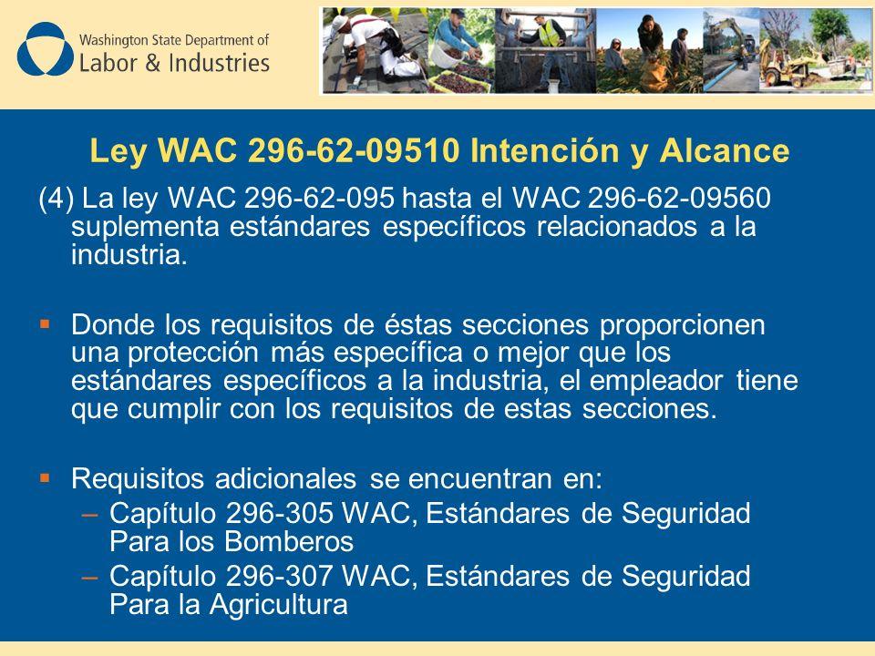 Ley WAC 296-62-09510 Intención y Alcance (4) La ley WAC 296-62-095 hasta el WAC 296-62-09560 suplementa estándares específicos relacionados a la industria.
