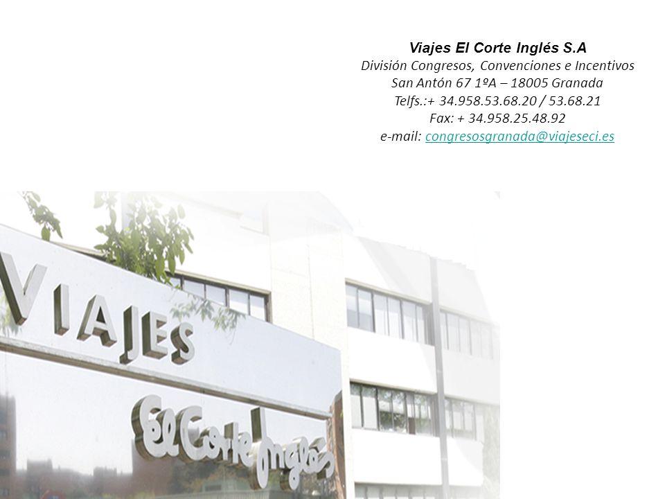 Viajes El Corte Inglés S.A División Congresos, Convenciones e Incentivos San Antón 67 1ºA – 18005 Granada Telfs.:+ 34.958.53.68.20 / 53.68.21 Fax: + 34.958.25.48.92 e-mail: congresosgranada@viajeseci.escongresosgranada@viajeseci.es