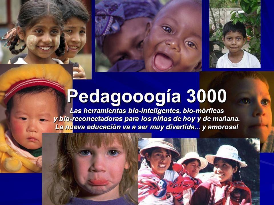 Pedagooogía 3000 Las herramientas bio-inteligentes, bio-mórficas y bio-reconectadoras para los niños de hoy y de mañana.
