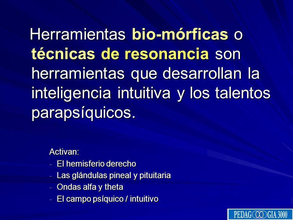 Herramientas Herramientas o bio-lúdicas Las herramientas bio-inteligentes o bio-lúdicas Son prácticas pedagógico-terapéuticas de desarrollo integral q