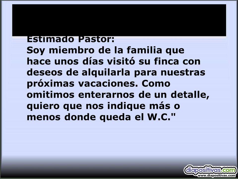 Estimado Pastor: Soy miembro de la familia que hace unos días visitó su finca con deseos de alquilarla para nuestras próximas vacaciones.