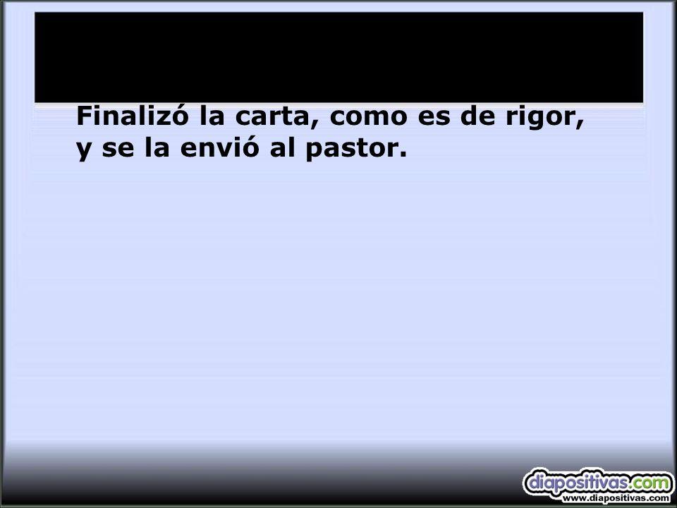 Finalizó la carta, como es de rigor, y se la envió al pastor.