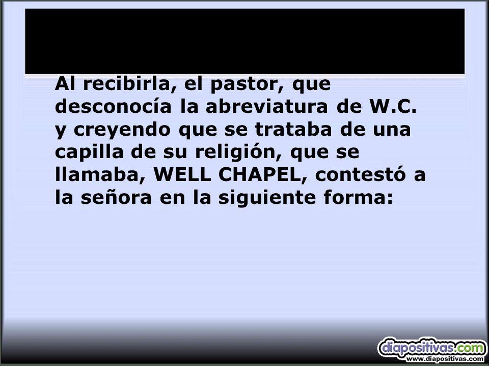 Al recibirla, el pastor, que desconocía la abreviatura de W.C.