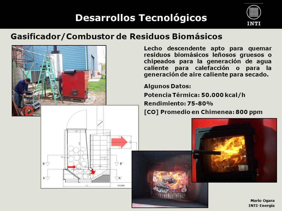 Mario Ogara INTI-Energía Mario Ogara INTI-Energía Desarrollos Tecnológicos Gasificador/Combustor de Residuos Biomásicos Lecho descendente apto para qu