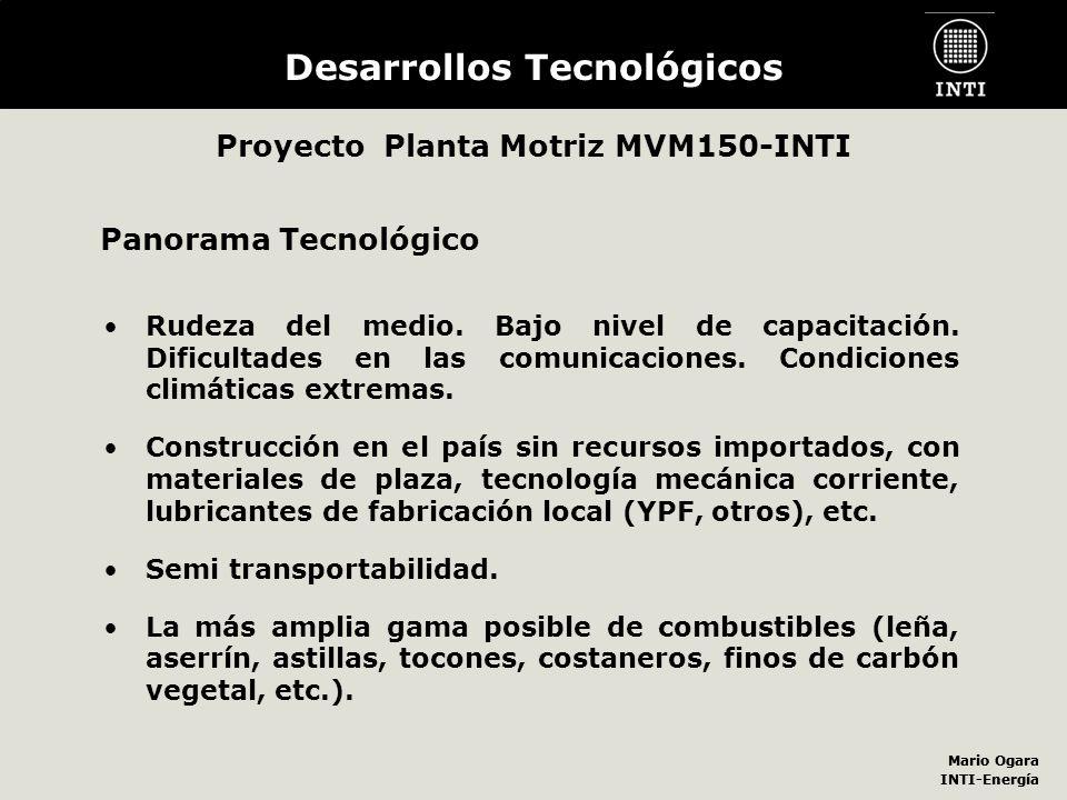Mario Ogara INTI-Energía Mario Ogara INTI-Energía Desarrollos Tecnológicos Rudeza del medio. Bajo nivel de capacitación. Dificultades en las comunicac