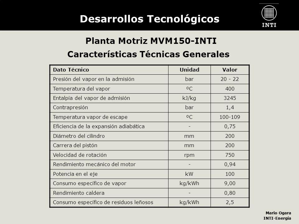Mario Ogara INTI-Energía Mario Ogara INTI-Energía Desarrollos Tecnológicos Planta Motriz MVM150-INTI Dato TécnicoUnidadValor Presión del vapor en la a