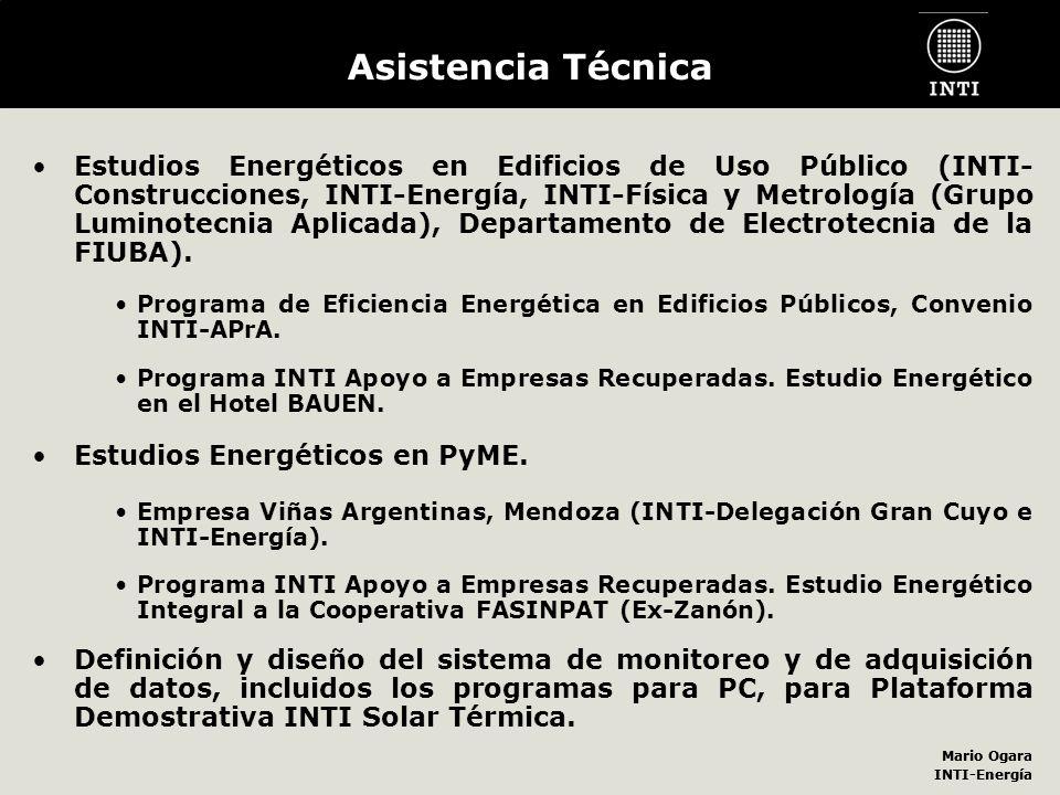 Mario Ogara INTI-Energía Mario Ogara INTI-Energía Asistencia Técnica Estudios Energéticos en Edificios de Uso Público (INTI- Construcciones, INTI-Ener