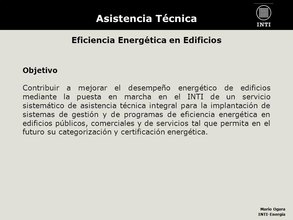 Mario Ogara INTI-Energía Mario Ogara INTI-Energía Asistencia Técnica Eficiencia Energética en Edificios Objetivo Contribuir a mejorar el desempeño ene