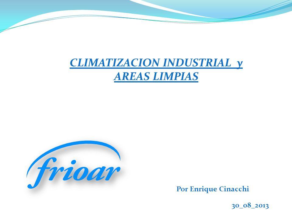 CLIMATIZACION INDUSTRIAL y AREAS LIMPIAS Por Enrique Cinacchi 30_08_2013