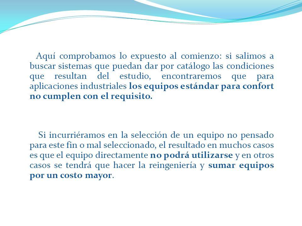 Lo habitual es dar solución a estas aplicaciones con un sistema de agua fría o expansión directa.