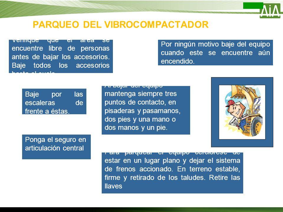 PARQUEO DEL VIBROCOMPACTADOR Verifique que el área se encuentre libre de personas antes de bajar los accesorios. Baje todos los accesorios hasta el su