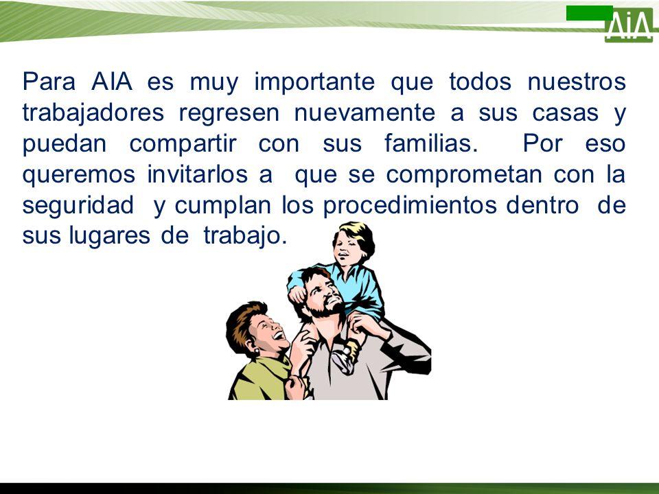 Para AIA es muy importante que todos nuestros trabajadores regresen nuevamente a sus casas y puedan compartir con sus familias. Por eso queremos invit