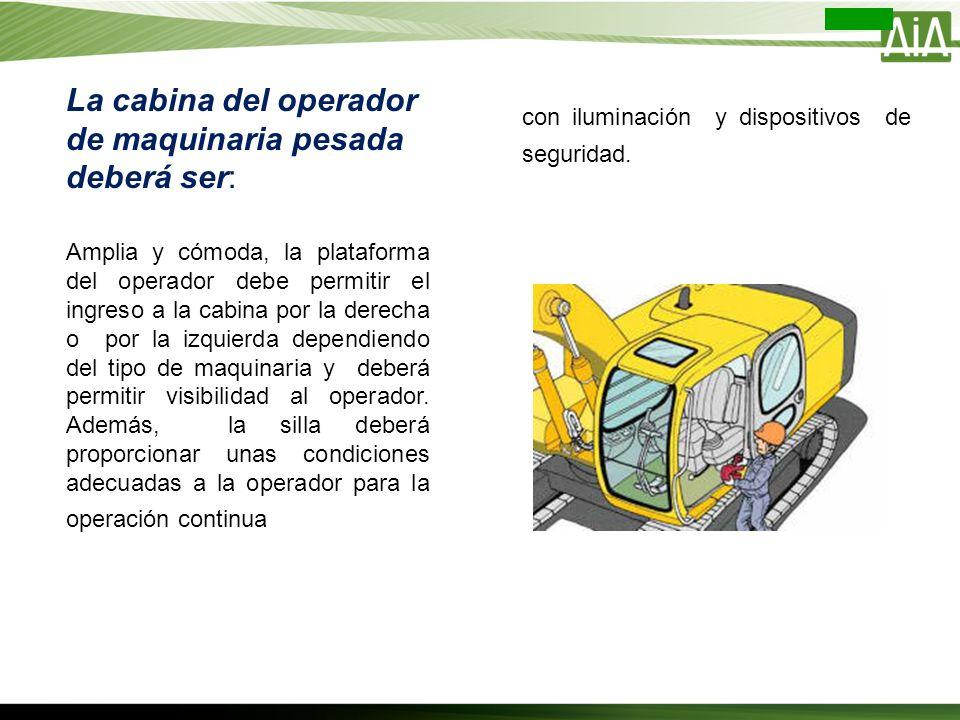 Amplia y cómoda, la plataforma del operador debe permitir el ingreso a la cabina por la derecha o por la izquierda dependiendo del tipo de maquinaria