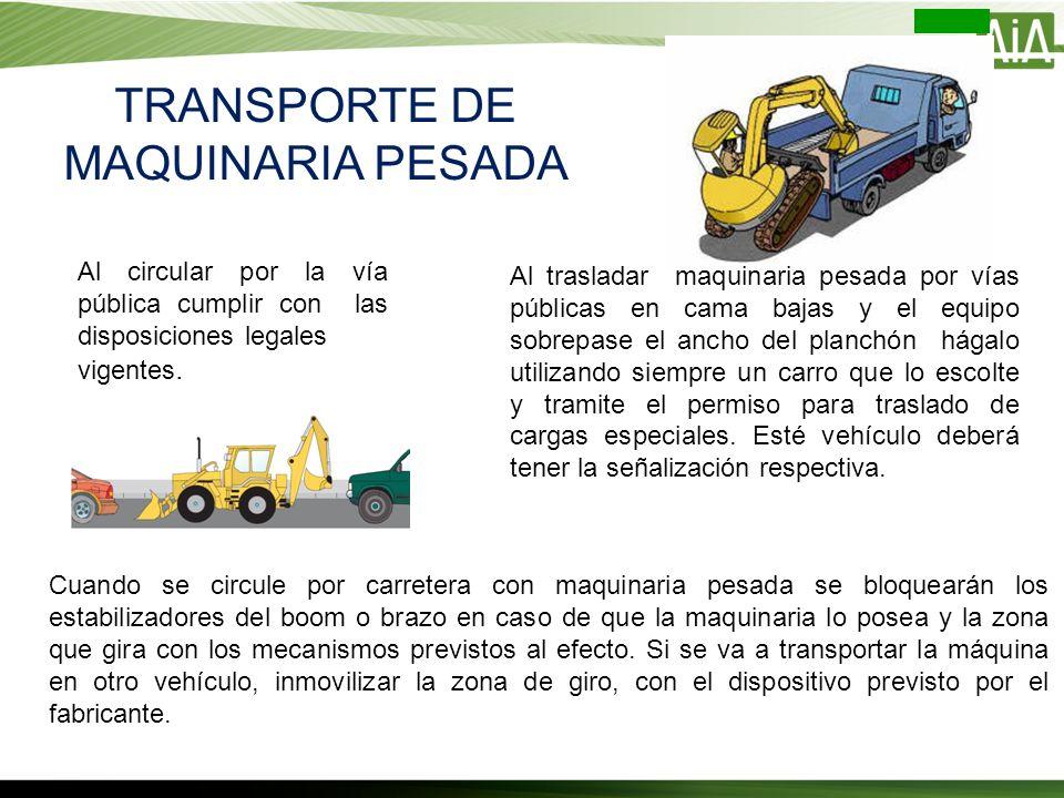 TRANSPORTE DE MAQUINARIA PESADA Al circular por la vía pública cumplir con las disposiciones legales vigentes. Al trasladar maquinaria pesada por vías