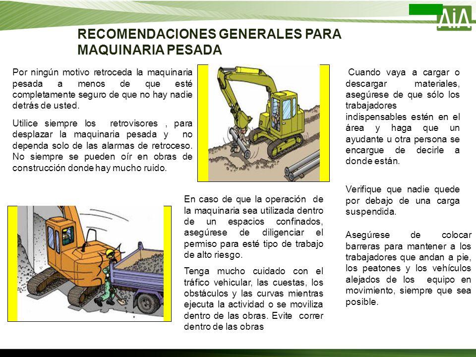 RECOMENDACIONES GENERALES PARA MAQUINARIA PESADA Por ningún motivo retroceda la maquinaria pesada a menos de que esté completamente seguro de que no h