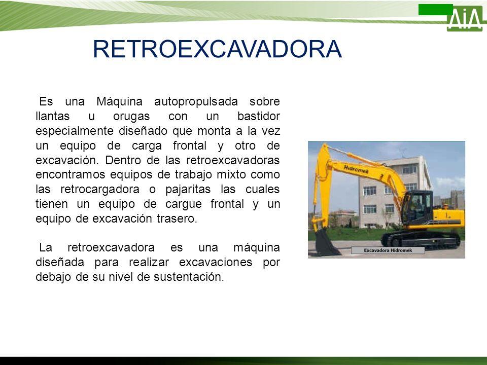 RETROEXCAVADORA Es una Máquina autopropulsada sobre llantas u orugas con un bastidor especialmente diseñado que monta a la vez un equipo de carga fron