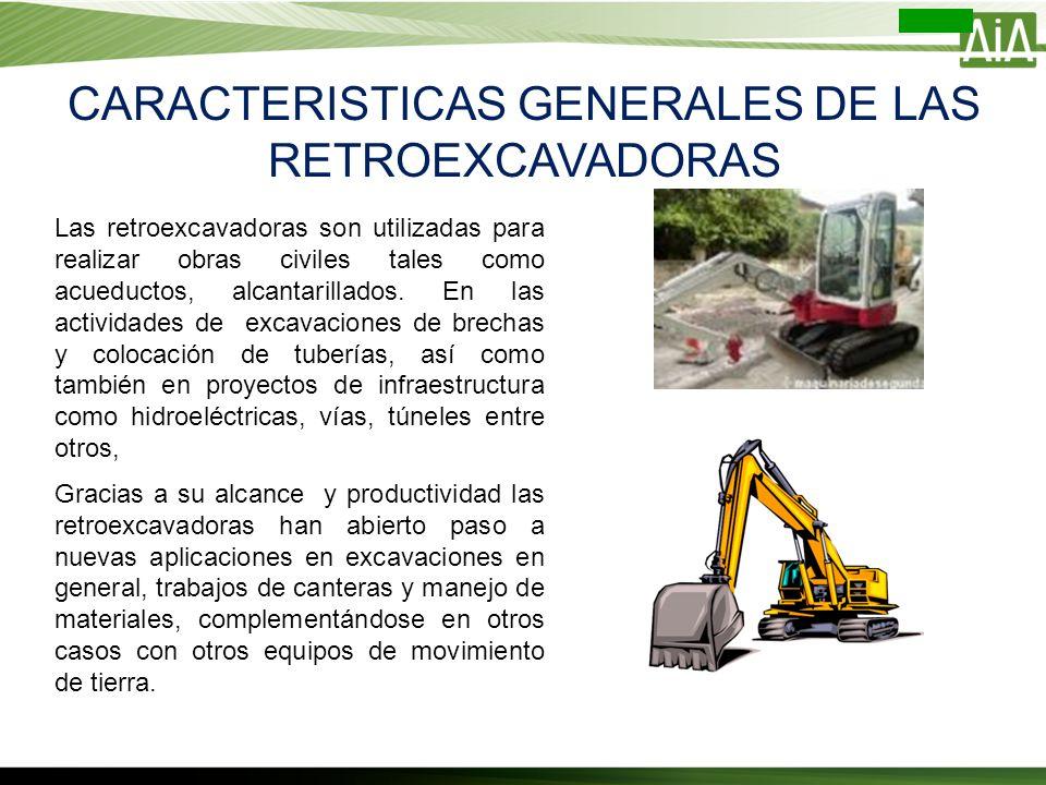 CARACTERISTICAS GENERALES DE LAS RETROEXCAVADORAS Las retroexcavadoras son utilizadas para realizar obras civiles tales como acueductos, alcantarillad