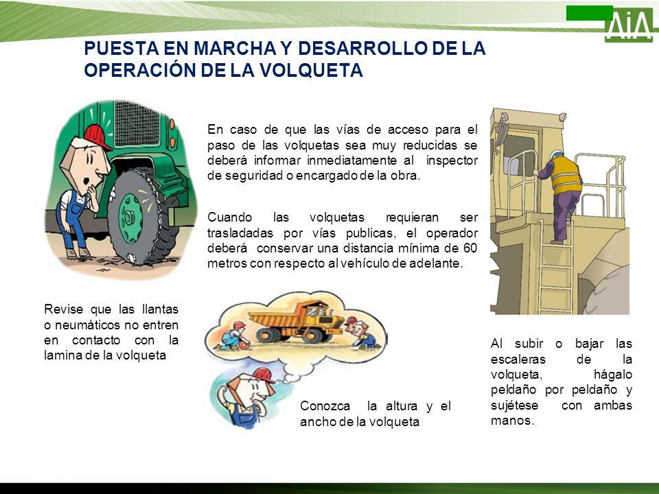 En caso de que las vías de acceso para el paso de las volquetas sea muy reducidas se deberá informar inmediatamente al inspector de seguridad o encarg