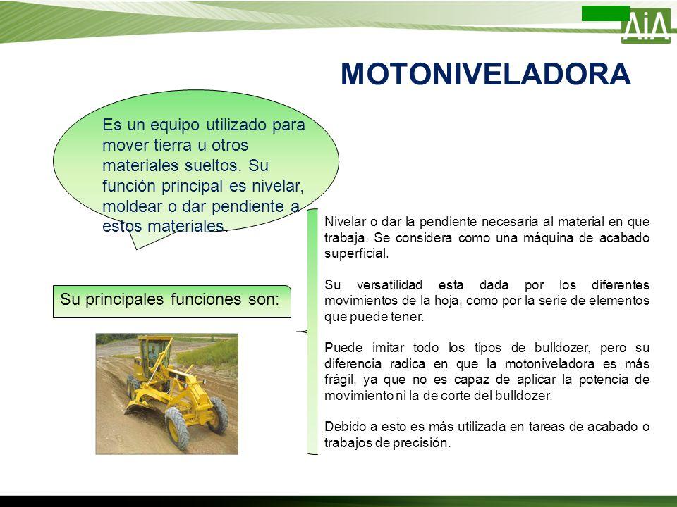 MOTONIVELADORA Es un equipo utilizado para mover tierra u otros materiales sueltos. Su función principal es nivelar, moldear o dar pendiente a estos m