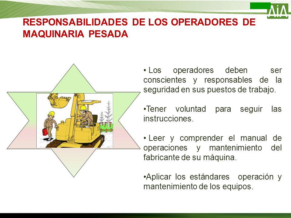 RESPONSABILIDADES DE LOS OPERADORES DE MAQUINARIA PESADA Los operadores deben ser conscientes y responsables de la seguridad en sus puestos de trabajo