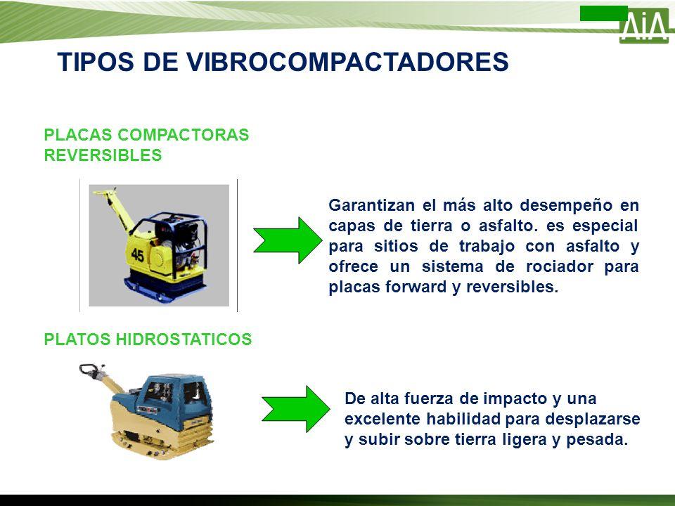 PLACAS COMPACTORAS REVERSIBLES PLATOS HIDROSTATICOS Garantizan el más alto desempeño en capas de tierra o asfalto. es especial para sitios de trabajo