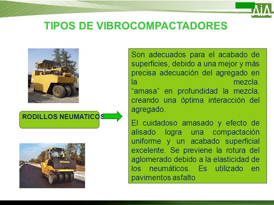 TIPOS DE VIBROCOMPACTADORES Son adecuados para el acabado de superficies, debido a una mejor y más precisa adecuación del agregado en la mezcla. amasa