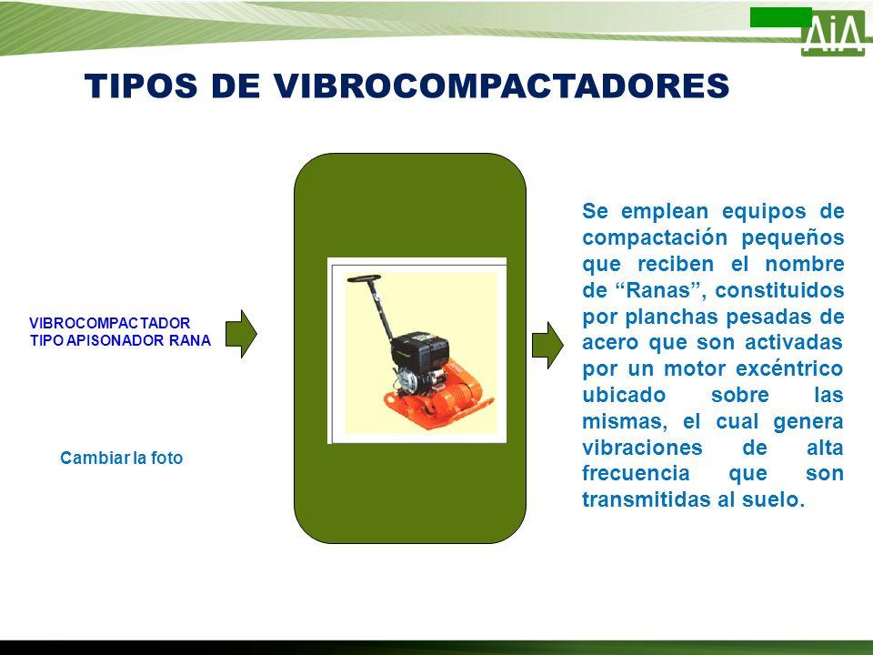 TIPOS DE VIBROCOMPACTADORES Se emplean equipos de compactación pequeños que reciben el nombre de Ranas, constituidos por planchas pesadas de acero que
