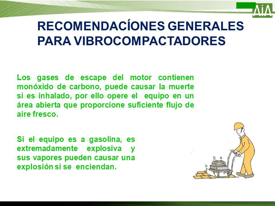 RECOMENDACÍONES GENERALES PARA VIBROCOMPACTADORES Los gases de escape del motor contienen monóxido de carbono, puede causar la muerte si es inhalado,