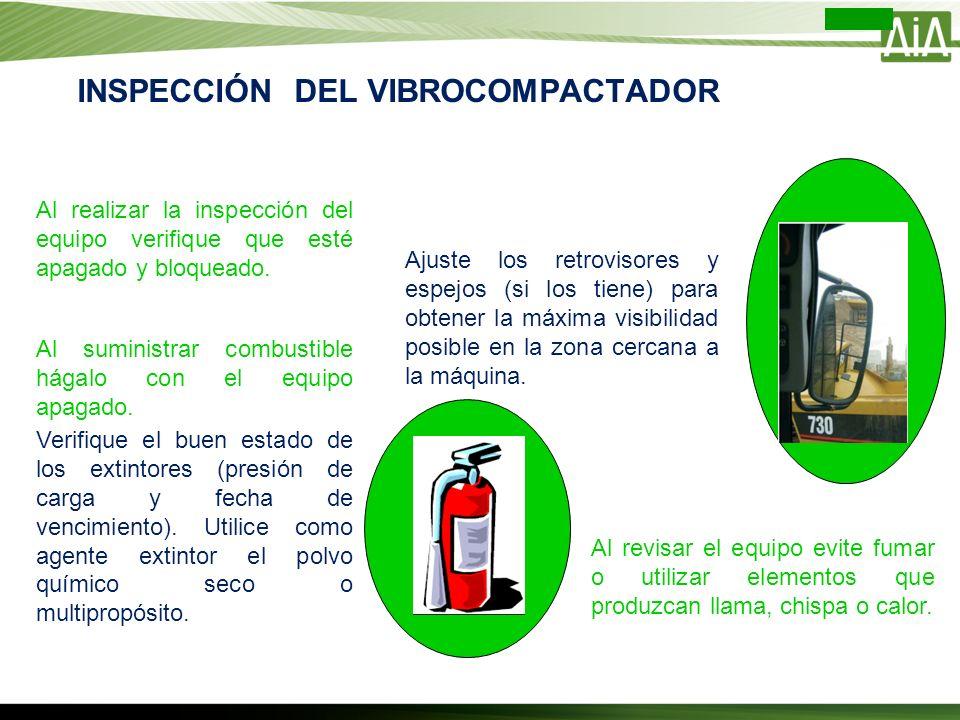 INSPECCIÓN DEL VIBROCOMPACTADOR Ajuste los retrovisores y espejos (si los tiene) para obtener la máxima visibilidad posible en la zona cercana a la má