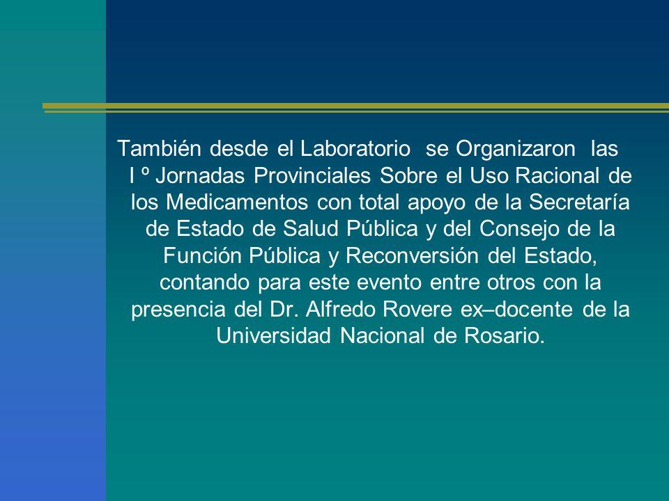 También desde el Laboratorio se Organizaron las I º Jornadas Provinciales Sobre el Uso Racional de los Medicamentos con total apoyo de la Secretaría d