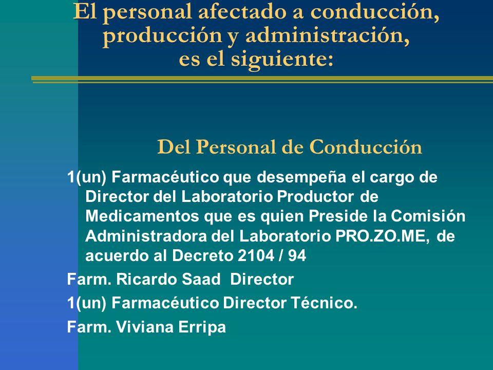 El personal afectado a conducción, producción y administración, es el siguiente: Del Personal de Conducción 1(un) Farmacéutico que desempeña el cargo