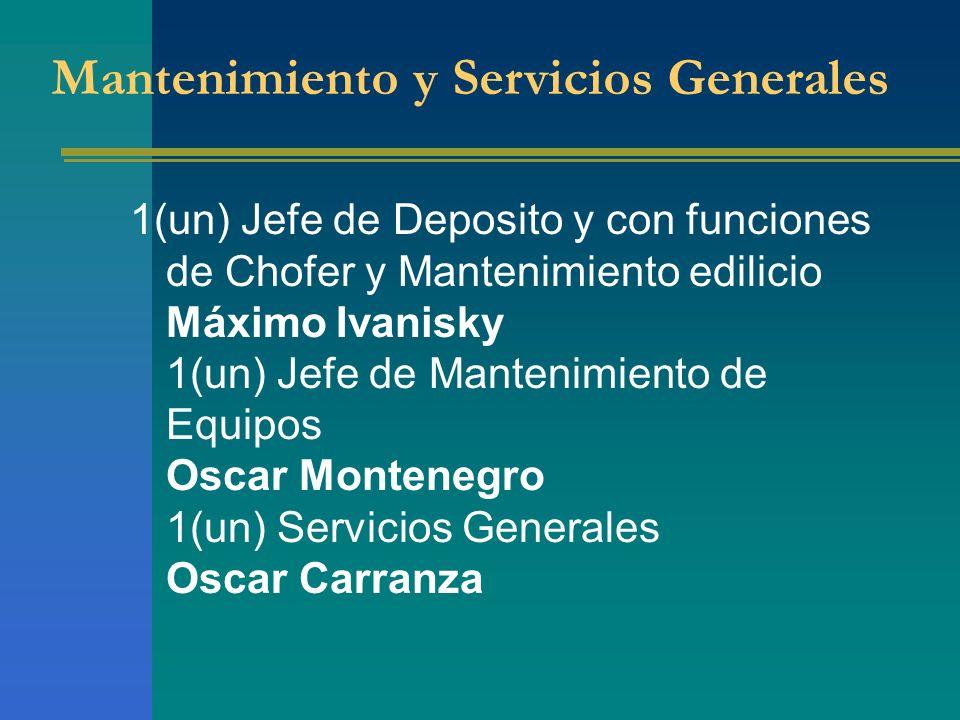 1(un) Jefe de Deposito y con funciones de Chofer y Mantenimiento edilicio Máximo Ivanisky 1(un) Jefe de Mantenimiento de Equipos Oscar Montenegro 1(un