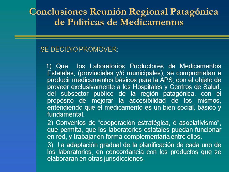 Conclusiones Reunión Regional Patagónica de Políticas de Medicamentos SE DECIDIO PROMOVER: 1) Que los Laboratorios Productores de Medicamentos Estatal