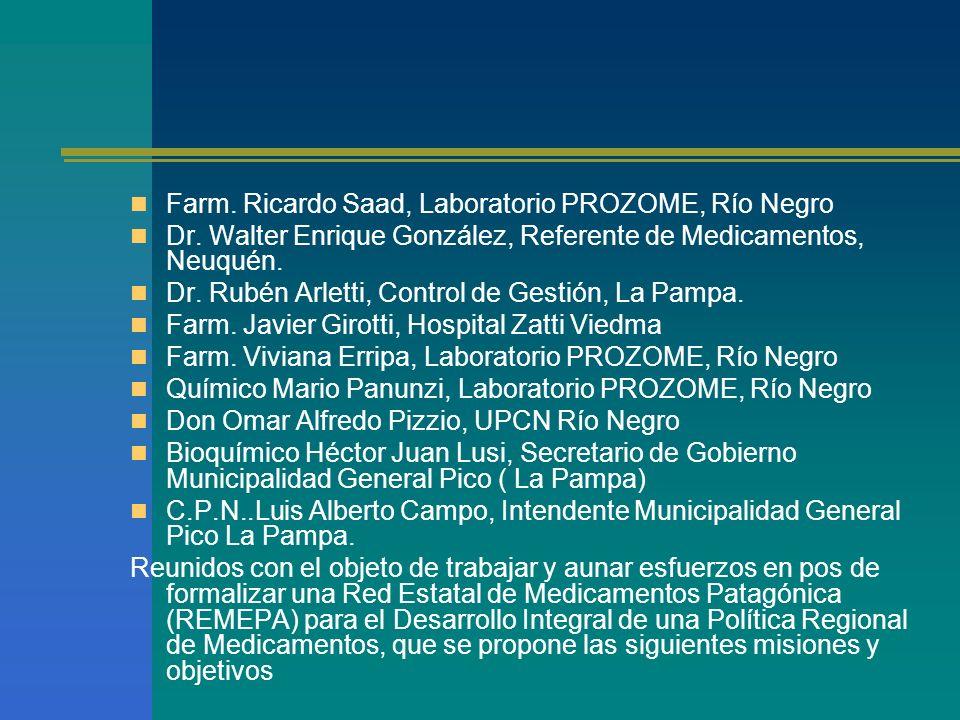 Farm. Ricardo Saad, Laboratorio PROZOME, Río Negro Dr. Walter Enrique González, Referente de Medicamentos, Neuquén. Dr. Rubén Arletti, Control de Gest