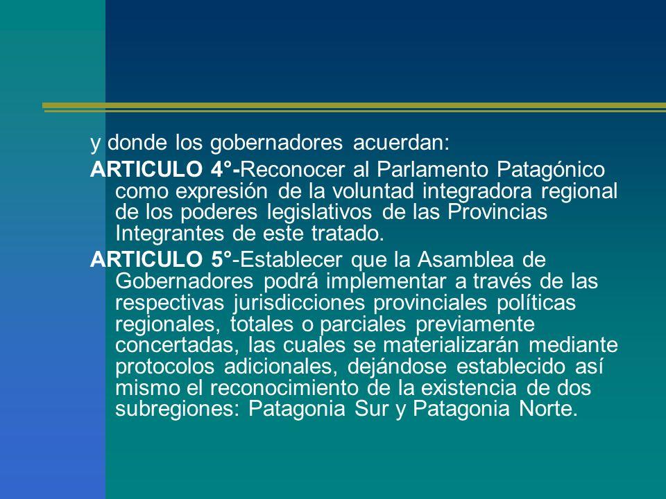 y donde los gobernadores acuerdan: ARTICULO 4°-Reconocer al Parlamento Patagónico como expresión de la voluntad integradora regional de los poderes le