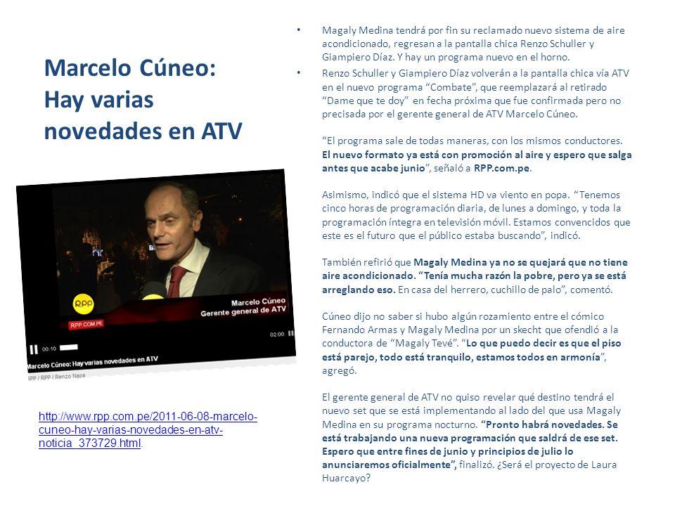Marcelo Cúneo: Hay varias novedades en ATV Magaly Medina tendrá por fin su reclamado nuevo sistema de aire acondicionado, regresan a la pantalla chica Renzo Schuller y Giampiero Díaz.