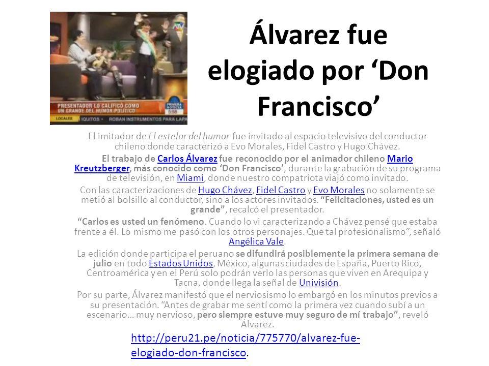 Álvarez fue elogiado por Don Francisco El imitador de El estelar del humor fue invitado al espacio televisivo del conductor chileno donde caracterizó a Evo Morales, Fidel Castro y Hugo Chávez.