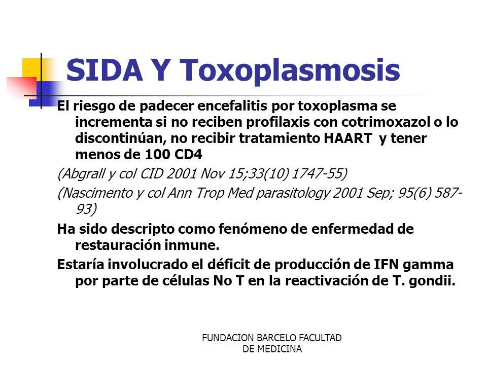 SIDA Y Toxoplasmosis El riesgo de padecer encefalitis por toxoplasma se incrementa si no reciben profilaxis con cotrimoxazol o lo discontinúan, no rec