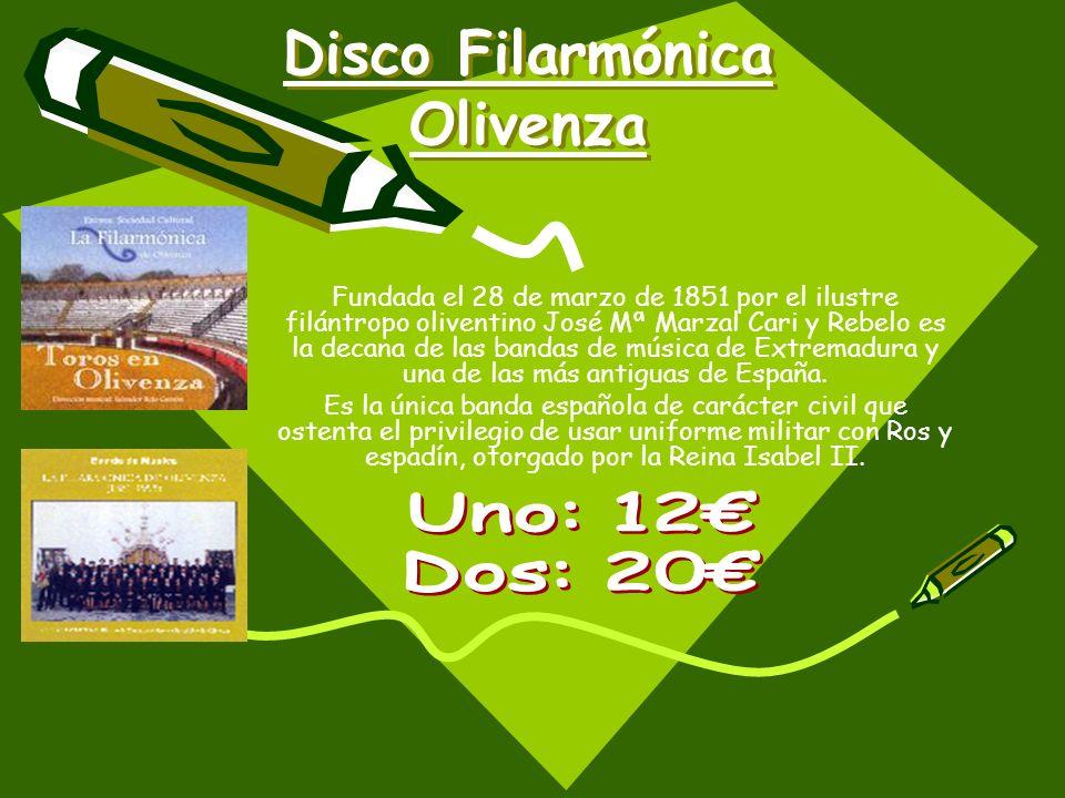 Disco Filarmónica Olivenza Fundada el 28 de marzo de 1851 por el ilustre filántropo oliventino José Mª Marzal Cari y Rebelo es la decana de las bandas