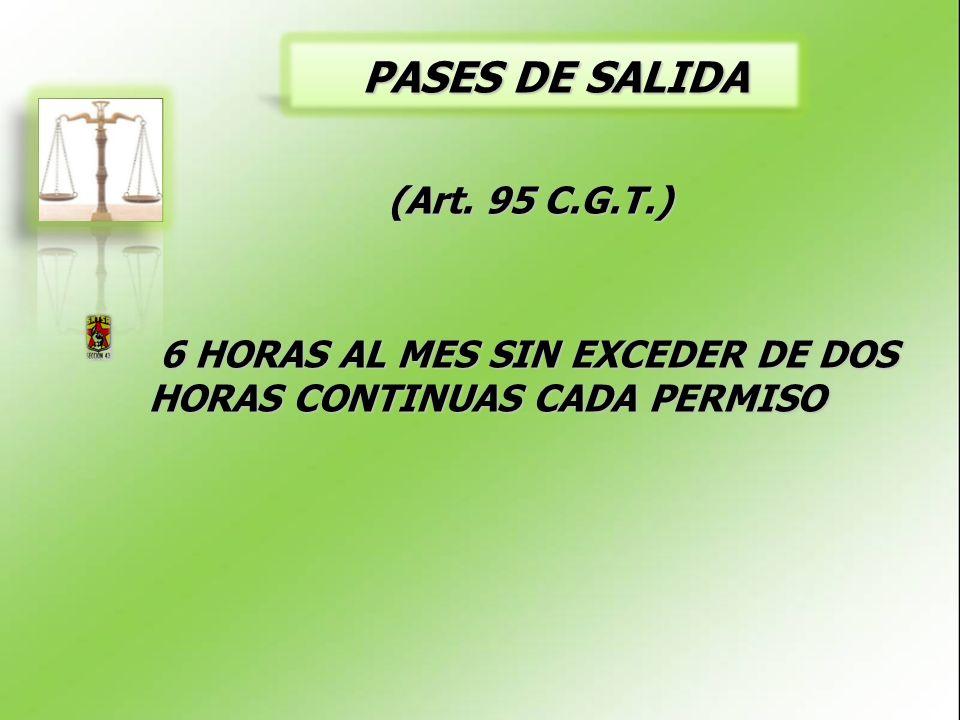 PASES DE SALIDA PASES DE SALIDA 6 HORAS AL MES SIN EXCEDER DE DOS HORAS CONTINUAS CADA PERMISO 6 HORAS AL MES SIN EXCEDER DE DOS HORAS CONTINUAS CADA PERMISO (Art.