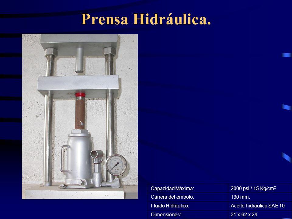 Prensa Hidráulica. Capacidad Máxima:2000 psi / 15 Kg/cm 2 Carrera del embolo:130 mm. Fluido Hidráulico:Aceite hidráulico SAE 10 Dimensiones:31 x 62 x