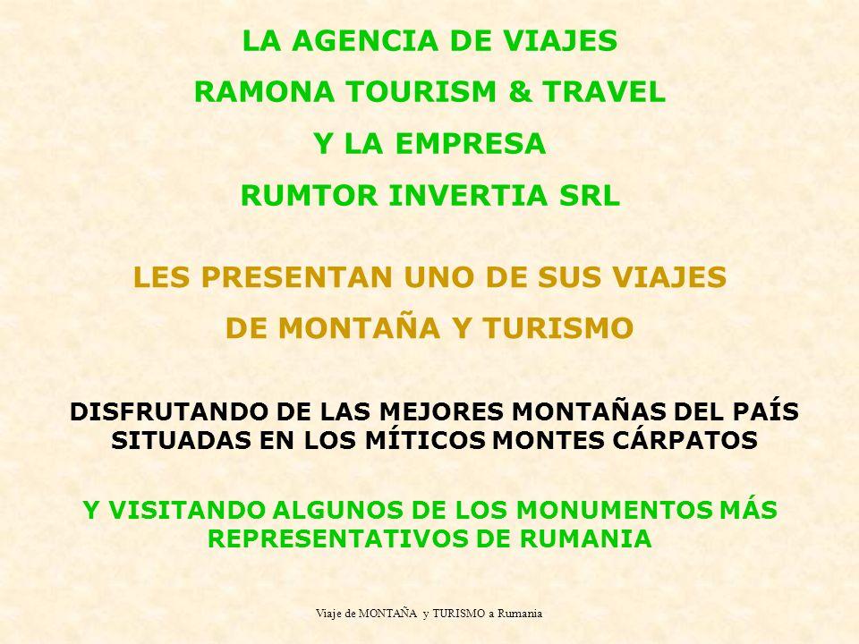 LA AGENCIA DE VIAJES RAMONA TOURISM & TRAVEL Y LA EMPRESA RUMTOR INVERTIA SRL Y VISITANDO ALGUNOS DE LOS MONUMENTOS MÁS REPRESENTATIVOS DE RUMANIA LES PRESENTAN UNO DE SUS VIAJES DE MONTAÑA Y TURISMO DISFRUTANDO DE LAS MEJORES MONTAÑAS DEL PAÍS SITUADAS EN LOS MÍTICOS MONTES CÁRPATOS