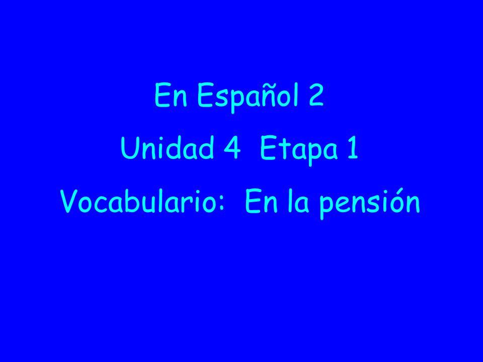 En Español 2 Unidad 4 Etapa 1 Vocabulario: En la pensión