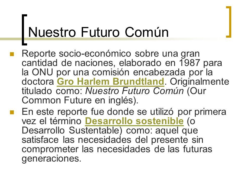 Nuestro Futuro Común Reporte socio-económico sobre una gran cantidad de naciones, elaborado en 1987 para la ONU por una comisión encabezada por la doctora Gro Harlem Brundtland.