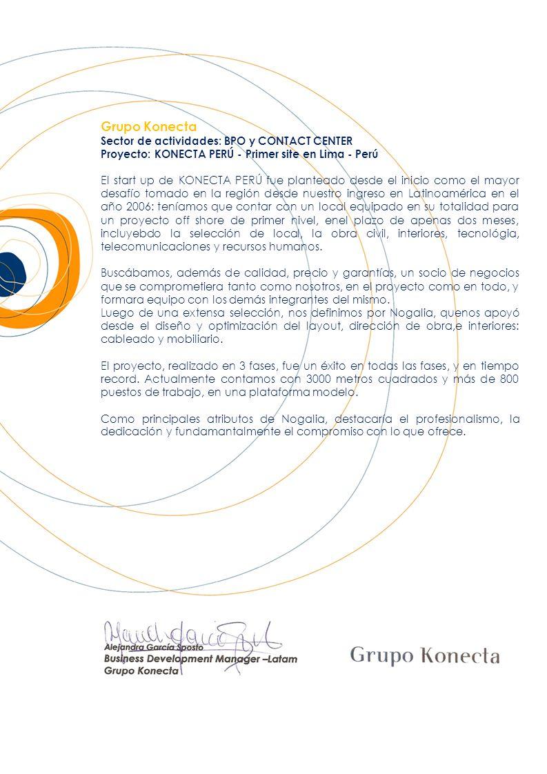 Grupo Konecta Sector de actividades: BPO y CONTACT CENTER Proyecto: KONECTA PERÚ - Primer site en Lima - Perú El start up de KONECTA PERÚ fue plantead